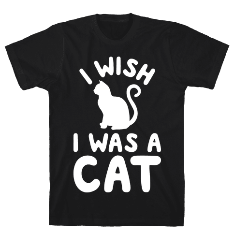 I Wish I Was A Cat Mens T-Shirt