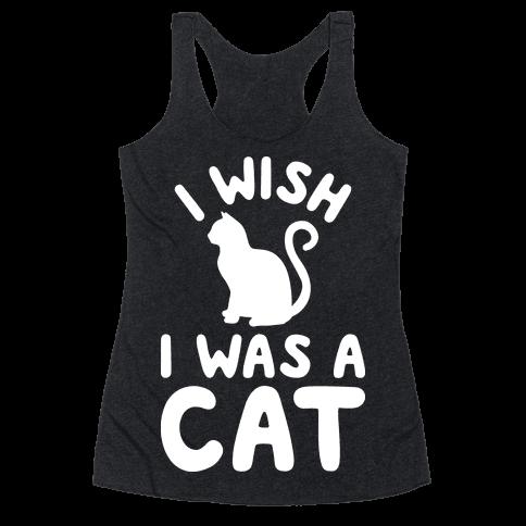I Wish I Was A Cat Racerback Tank Top