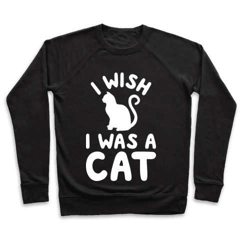 I Wish I Was A Cat Pullover