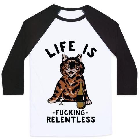 Life is F***ing Relentless Cat Baseball Tee