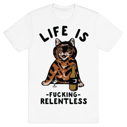 Life is F***ing Relentless Cat T-Shirt