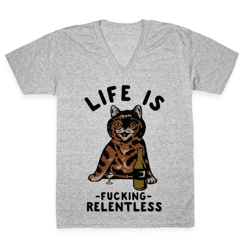 Life is F***ing Relentless Cat V-Neck Tee Shirt