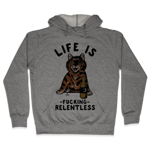 Life is F***ing Relentless Cat Hooded Sweatshirt