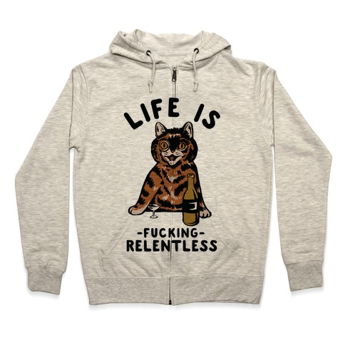 Life is F***ing Relentless Cat Zip Hoodie