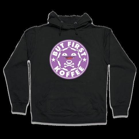 But First Koffee Koffing Coffee Parody Hooded Sweatshirt