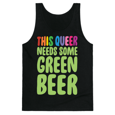 This Queer Needs Some Green Beer White Print Tank Top