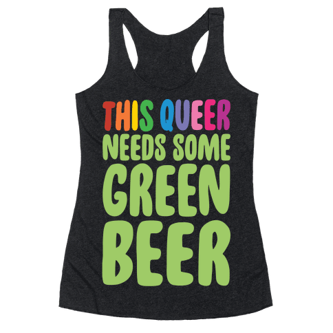 This Queer Needs Some Green Beer White Print Racerback Tank Top
