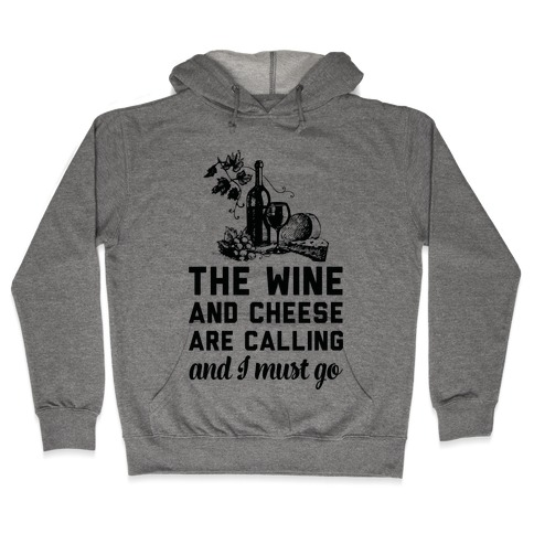 The Wine and Cheese are Calling and I Must Go Hooded Sweatshirt