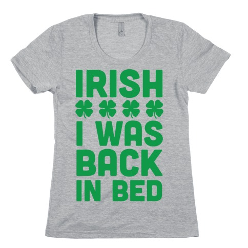 Irish I Was Back In Bed Womens T-Shirt