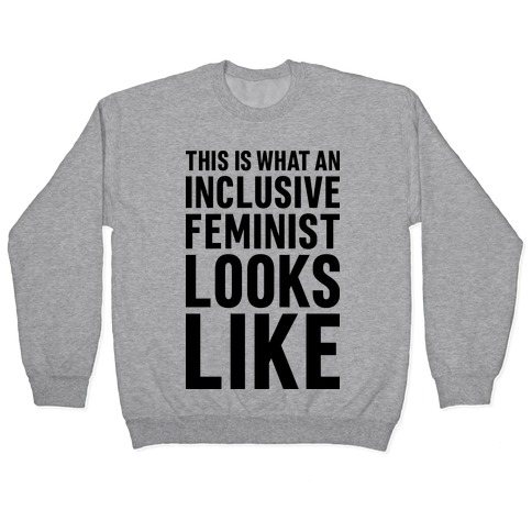 This Is What An Inclusive Feminist Looks Like Pullover