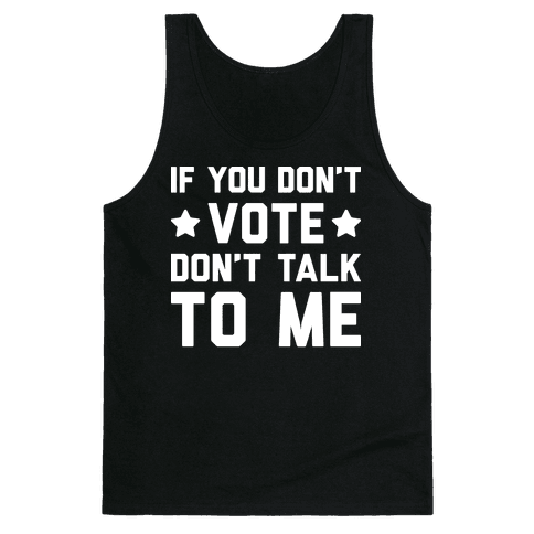 If You Don't Vote Don't Talk To Me Tank Top