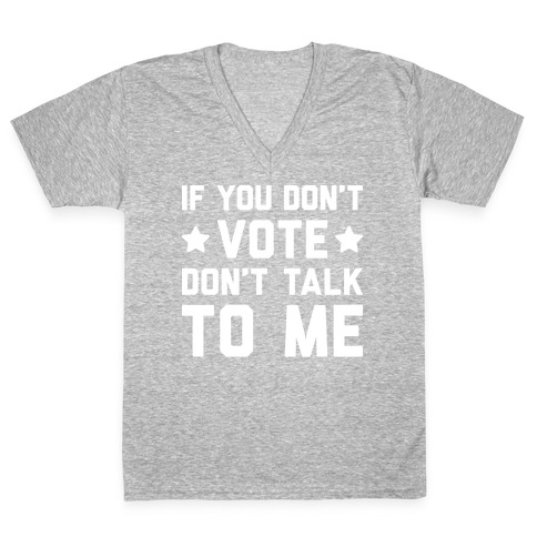 If You Don't Vote Don't Talk To Me V-Neck Tee Shirt