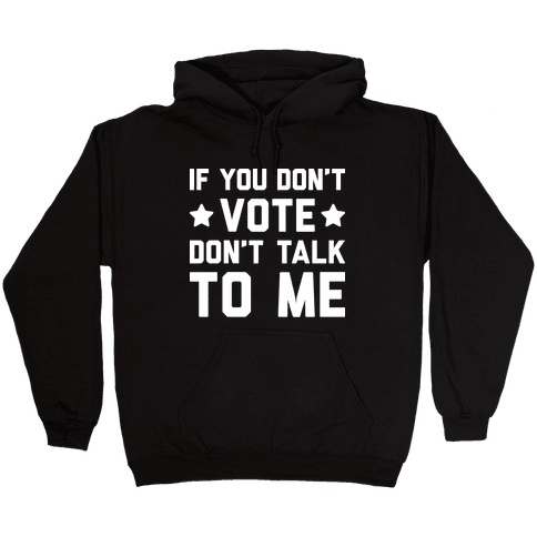 If You Don't Vote Don't Talk To Me Hooded Sweatshirt