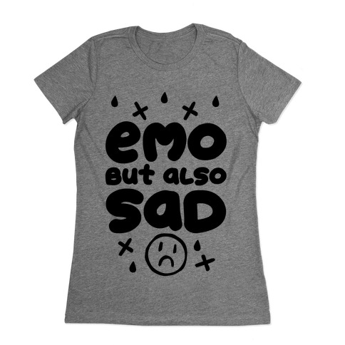 Emo, But Also SAD Womens T-Shirt