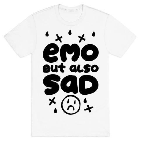 Emo, But Also SAD T-Shirt