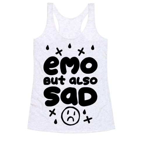 Emo, But Also SAD Racerback Tank Top