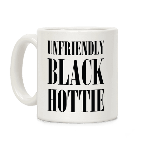 Unfriendly Black Hottie Coffee Mug