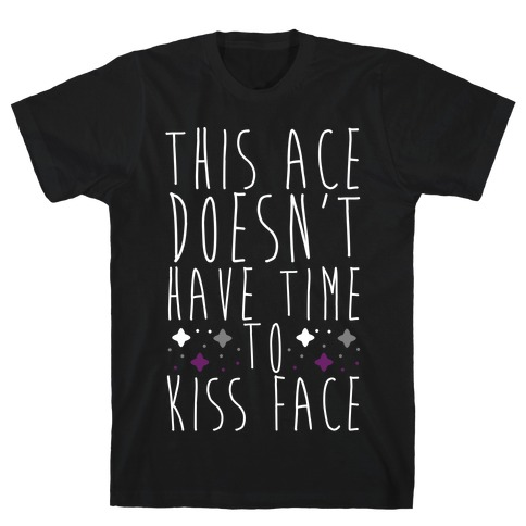 This Ace Doesn't Have Time to Kiss Face T-Shirt