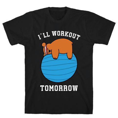 I'll Workout Tomorrow Mens/Unisex T-Shirt
