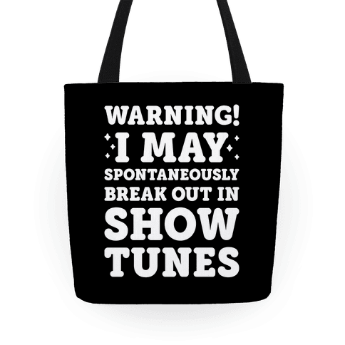 Warning! I May Spontaneously Break Out In Show Tunes Tote