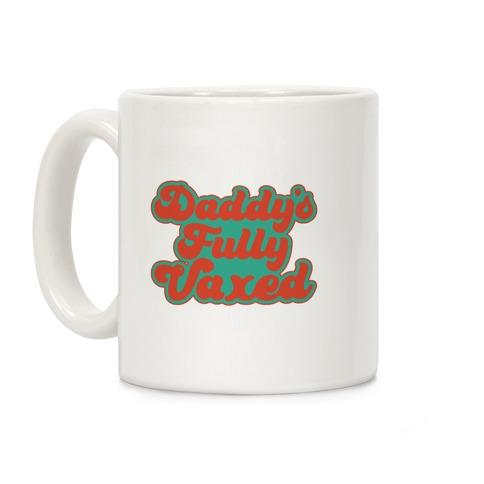 Daddy's Fully Vaxed Coffee Mug