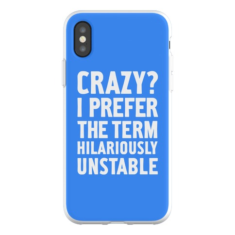 Crazy? I Prefer The Term Hilariously Unstable Phone Flexi-Case