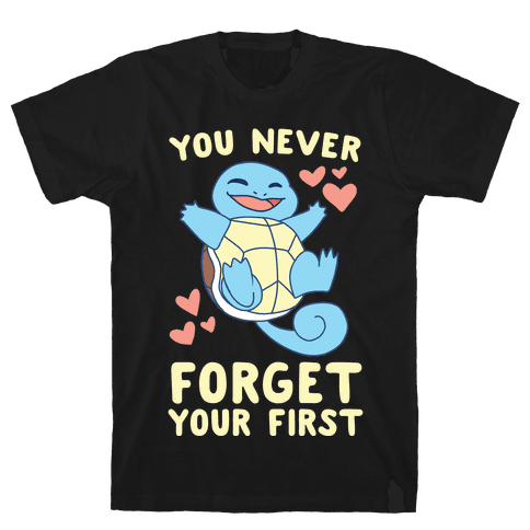 You Never Forget Your First - Squirtle Mens/Unisex T-Shirt