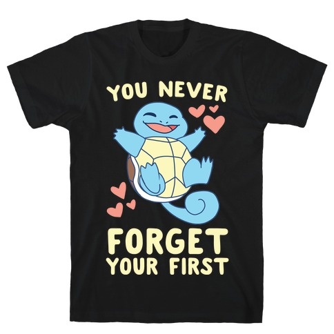 You Never Forget Your First - Squirtle T-Shirt