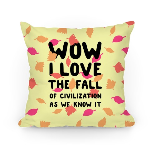 Wow I Love the Fall of Civilization Pillow