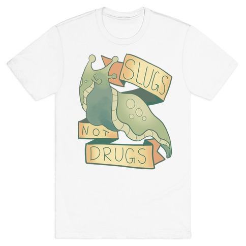 Slugs Not Drugs T-Shirt