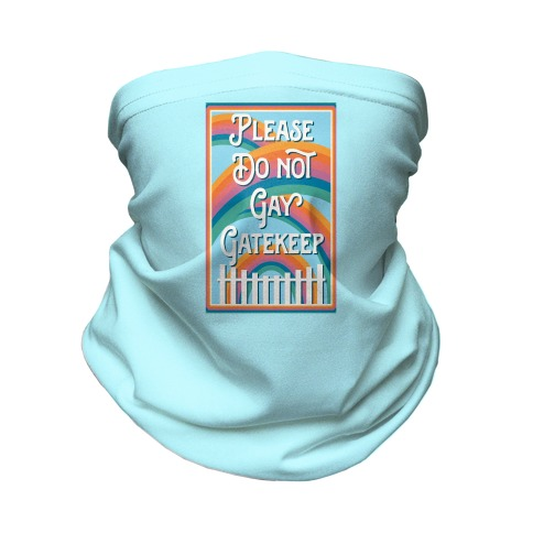 Please Do Not Gay Gatekeep Neck Gaiter