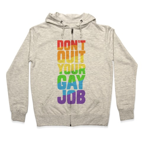 Don't Quit Your Gay Job Zip Hoodie