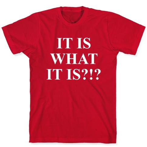 It is What it is? T-Shirt