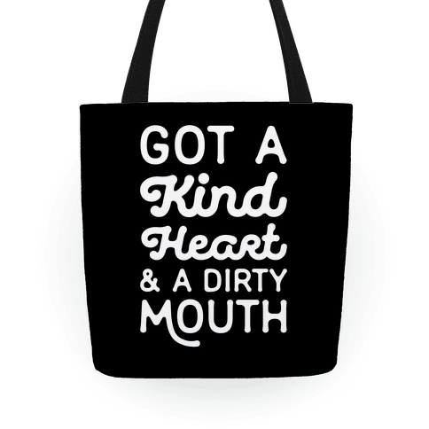 Got A Kind Heart and a Dirty Mouth Tote