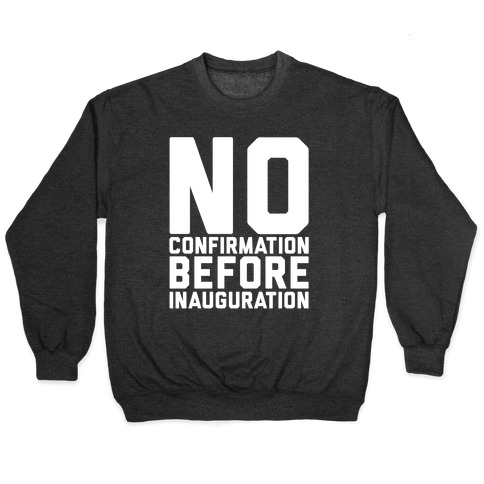 No Confirmation Before Inauguration White Print Pullover