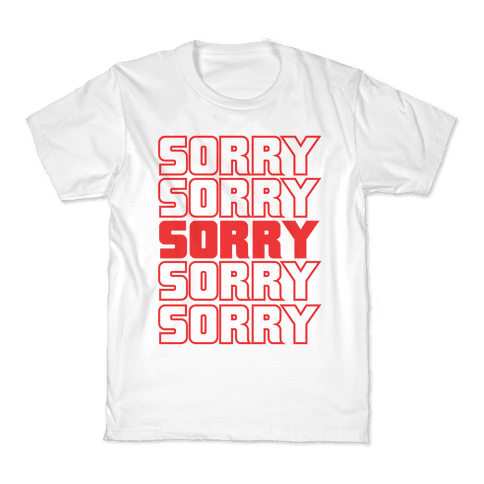 Sorry Sorry Sorry Kids T-Shirt