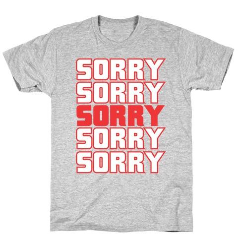 Sorry Sorry Sorry T-Shirt
