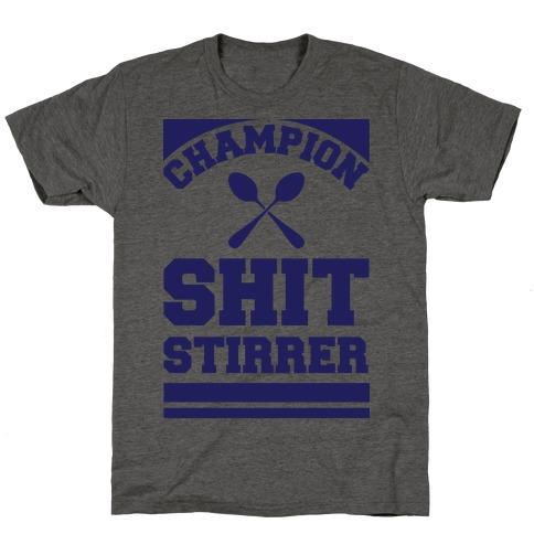 Champion Shit Stirrer T-Shirt