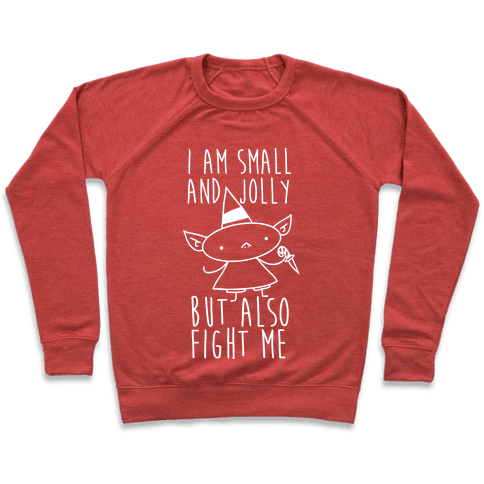 I Am Small and Jolly But Also Fight Me Pullover