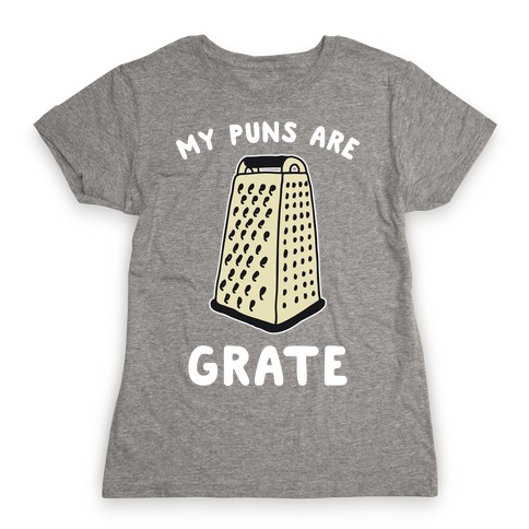 My Puns are Grate Womens T-Shirt