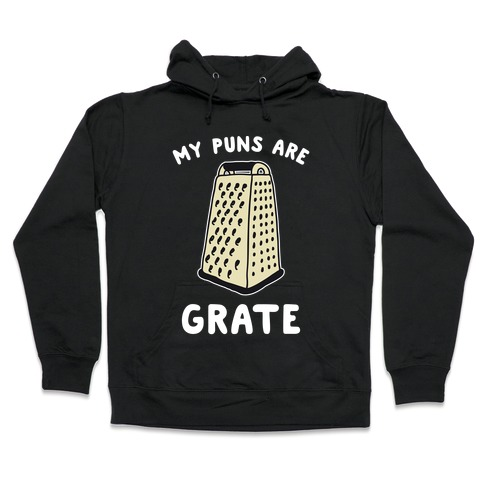 My Puns are Grate Hooded Sweatshirt