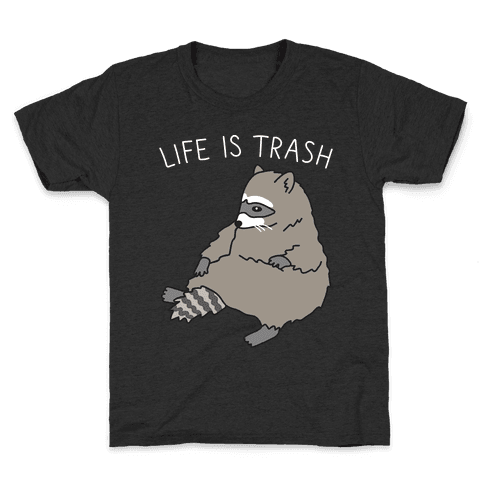 Life Is Trash Raccoon Kids T-Shirt