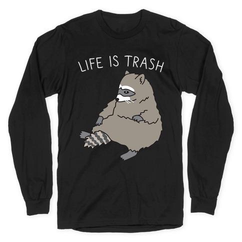 Life Is Trash Raccoon Long Sleeve T-Shirt