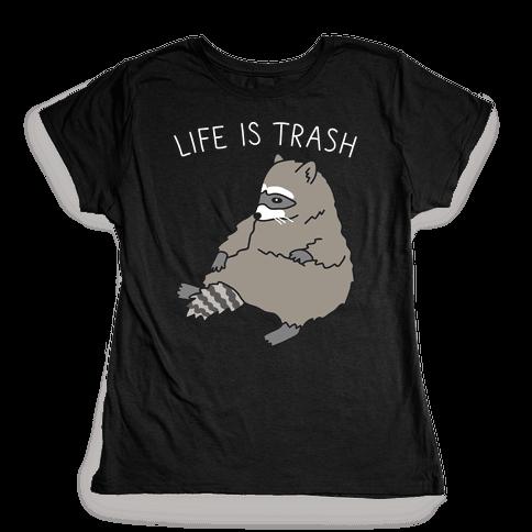 Life Is Trash Raccoon Womens T-Shirt