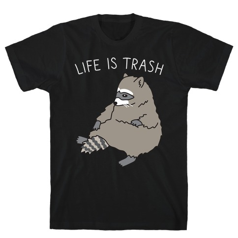 Life Is Trash Raccoon Mens T-Shirt