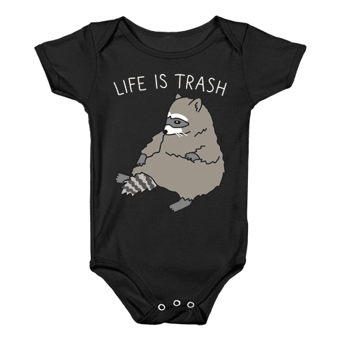Life Is Trash Raccoon Baby Onesy