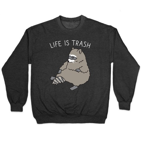 Life Is Trash Raccoon Pullover