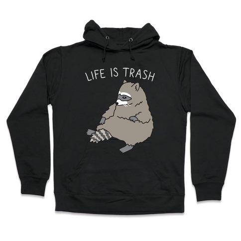 Life Is Trash Raccoon Hooded Sweatshirt