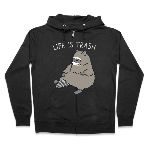 Life Is Trash Raccoon Zip Hoodie