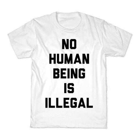 No Human Being Is Illegal Kids T-Shirt